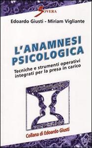 L' anamnesi psicologica. Tecniche e strumenti operativi per la presa in carico