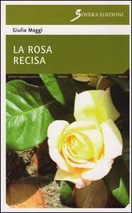 La rosa recisa - Giulia M. Maggì - copertina