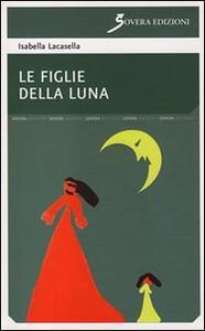 Le figlie della luna - Isabella Lacasella - copertina