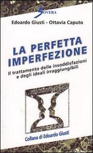 La perfetta imperfezione. Il trattamento delle insoddisfazioni e degli ideali irraggiungibili