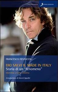 Dio salvi il made in Italy. Storia di un fenomeno. Intervista a Carlo Chionna - Francesco Festuccia - copertina