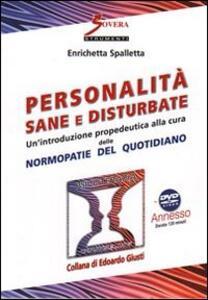 Personalità sane e disturbate. Un'introduzione propedeutica alla cura delle normopatie del quotidiano. Con DVD - Enrichetta Spalletta - copertina