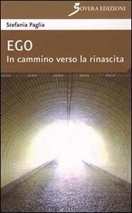 Ego. In cammino verso la rinascita - Stefania Paglia - copertina