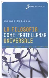 La filosofia come fratellanza universale - Eugenio Ballabio - copertina