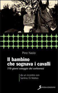 Il bambino che sognava i cavalli. 779 giorni ostaggio dei corleonesi. a un incontro con Santino Di Matteo