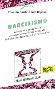 Narcisismo. Valutazione pluralistica e trattamento clinico integrato del disturbo narcistico di personalità - Edoardo Giusti,Laura Rapanà - copertina