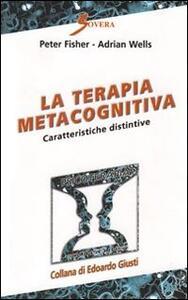 La terapia metacognitiva. Caratteristiche distintive - Peter Fisher,Adrian Wells - copertina