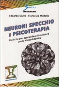 Neuroni specchio e psicoterapia. Ricerche per apprendere il mestiere con la videodidattica - Edoardo Giusti - copertina