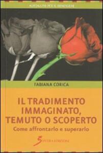 Il tradimento. Immaginato, temuto o scoperto - Fabiana Corica - copertina