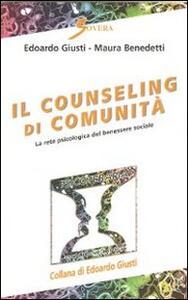 Il counseling di comunità. La rete psicologica del benessere sociale - Edoardo Giusti,Maura Benedetti - copertina