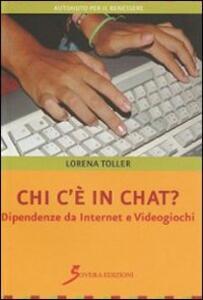 Chi c'è in chat? Dipendenze da internet e videogiochi - Lorena Toller - copertina