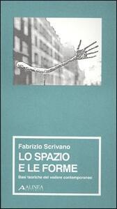 Lo spazio e le forme. Basi teoriche del vedere contemporaneo - Fabrizio Scrivano - copertina