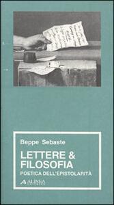 Lettere e filosofia. Poetica dell'epistorità - Beppe Sebaste - copertina