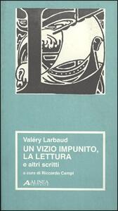 Valéry Larbaud. Un vizio impunito, la lettura e altri scritti