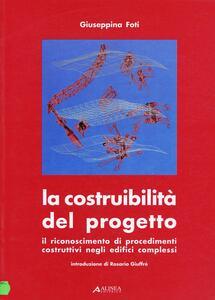 La costruibilità del progetto. Il riconoscimento di procedimenti costruttivi negli edifici complessi - Giuseppina Foti - copertina