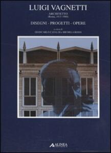 Luigi Vagnetti architetto (Roma, 1915-1980). Disegni, progetti, opere