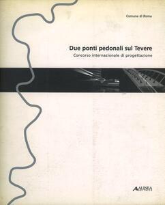 Due ponti pedonali sul Tevere. Concorso internazionale di progettazione - copertina