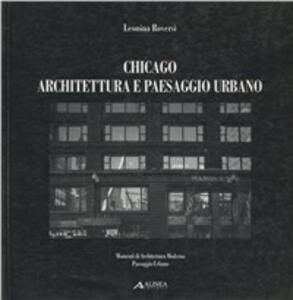 Chicago. Architettura e paesaggio urbano - Giovanni Denti,Leonina Roversi - copertina