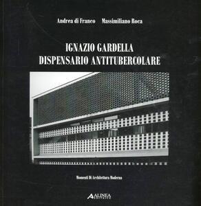 Ignazio Gardella. Dispensario antitubercolare - Andrea Di Franco,Massimiliano Roca - copertina