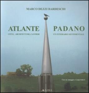 Atlante padano. Città, architetture, cantieri. Un itinerario sentimentale - Marco Dezzi Bardeschi - copertina