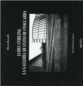 James Stirling. La Galleria di Stato di Stoccarda - Alberto Baratelli - copertina