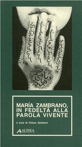 Maria Zambrano, in fedeltà alla parola vivente