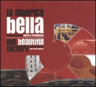La fabbrica bella. Design toscano: storia e prospettive. Ediz. italiana e inglese - copertina