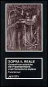 Sopra il reale. Osmosi interartistiche nel preraffaellitismo e nel simbolismo inglese - Paola Spinozzi - copertina