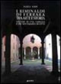 I I Riminaldi di Ferrara tra arte e storia. Vicende di una famiglia e del suo palazzo di città - Volpi Pamela - wuz.it