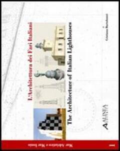 L' architettura dei fari italiani-Architecture of italian lighthouse. Vol. 1: Mar Adriatico e mar Ionio. - Cristiana Bartolomei - copertina