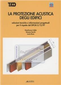 La protezione acustica degli edifici - Gianfranco Cellai,Simone Secchi,Lucia Busa - copertina