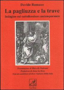 La pagliuzza e la trave. Indagine sul cattolicesimo contemporaneo - Davide Romano - copertina