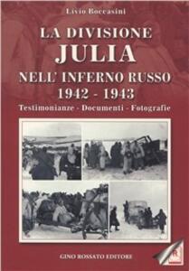 La divisione Julia nell'inferno russo 1942-1943. Testimonianze, documenti, fotografie - Livio Boccasini - copertina
