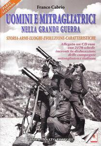 Uomini e mitragliatrici nella grande guerra. Storia, armi, luoghi, evoluzione, caratteristiche. Con CD-ROM. Vol. 2 - Franco Cabrio - copertina