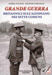 Grande guerra. Britannici sull'altopiano dei sette comuni - Andrea Vollmann,Francesco Brazzale - copertina