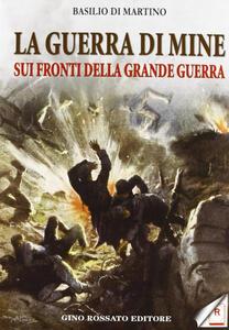La guerra di mine sui fronti della Grande Guerra - Basilio Di Martino - copertina