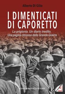 I dimenticati di Caporetto. La prigionia. Un diario inedito. Una pagina rimossa della Grande Guerra.pdf