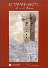 La torre di piazza nella storia di Trento. Funzioni, simboli, immagini. Atti della giornata di studio (Trento, 27 febbraio 2012)