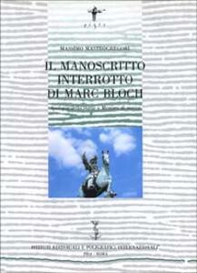Il manoscritto interrotto di Marc Bloch. Apologia della storia o mestiere di storico