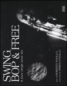 Swing, bop & free. Il jazz degli anni '60 - Roberto Polillo,Arrigo Polillo - copertina