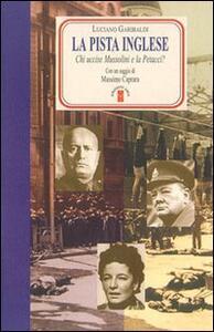 La pista inglese. Chi uccise Mussolini e la Petacci? - Luciano Garibaldi - copertina