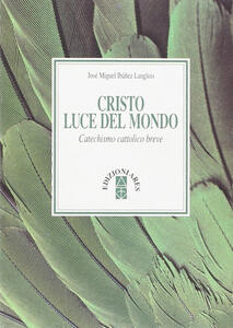 Libro Cristo luce del mondo. Catechismo cattolico breve José M. Ibánez Langlois