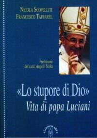 Lo stupore di Dio. La vita di papa Luciani