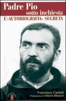 Camfeed.it Padre Pio sotto inchiesta. L'autobiografia segreta Image