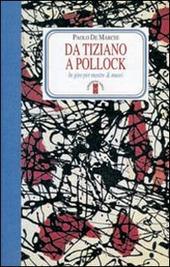Da Tiziano a Pollock. In giro per mostre & musei