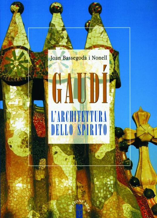 Joan Bassegoda i Nonell ─ Gaudí. L'archittetura dello spirito (2009)