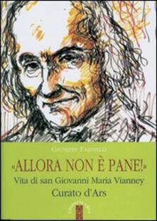 Allora non è pane!. Vita di san Giovanni Maria Vianney. Curato dArs.pdf