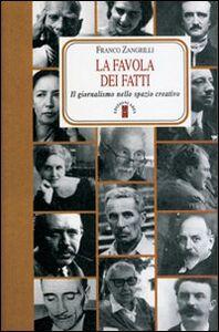 Libro La favola dei fatti. Il giornalismo nello spazio creativo Franco Zangrilli