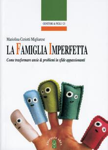 Fondazionesergioperlamusica.it La famiglia imperfetta. Come trasformare ansie & problemi in sfide appassionanti Image