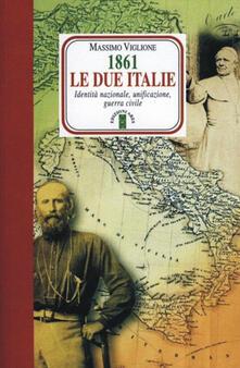 1861. Le due Italie. Identità nazionale, unificazione, guerra civile - Massimo Viglione - copertina
